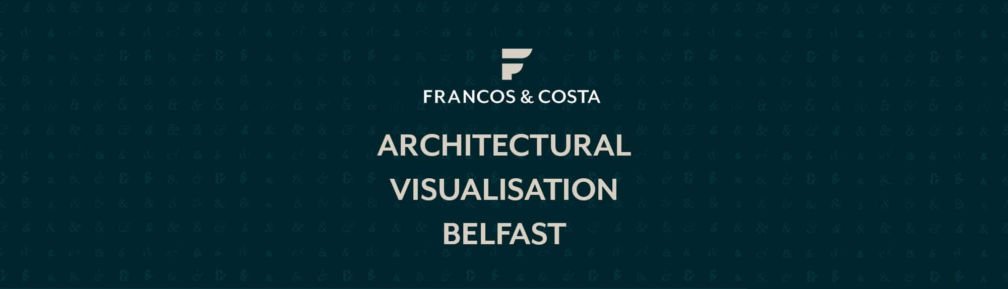 architectural-visualisation-belfast-francos-and-costa-architectural-visualisation-agency